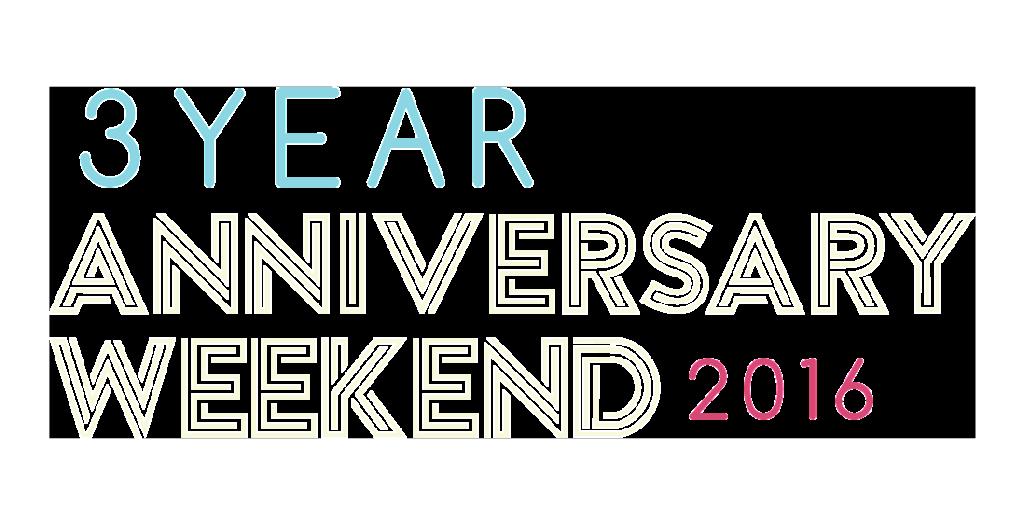 3 yr Anniversary Weekend 2016